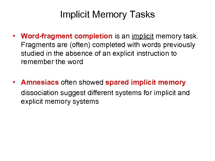 Implicit Memory Tasks • Word-fragment completion is an implicit memory task. Fragments are (often)