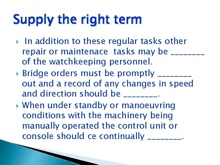 Supply the right term In addition to these regular tasks other repair or maintenace
