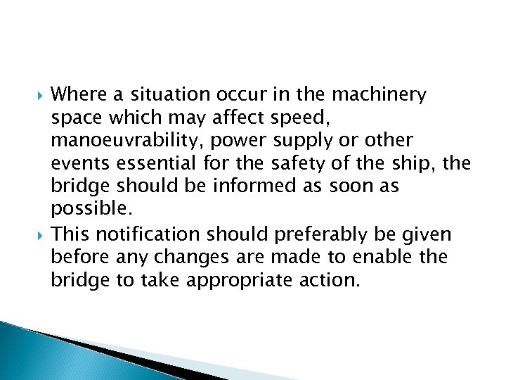 Where a situation occur in the machinery space which may affect speed, manoeuvrability,