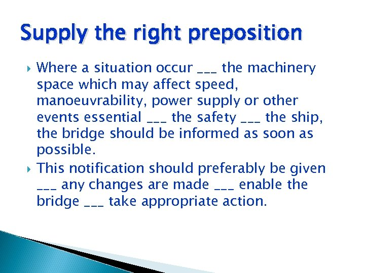 Supply the right preposition Where a situation occur ___ the machinery space which may