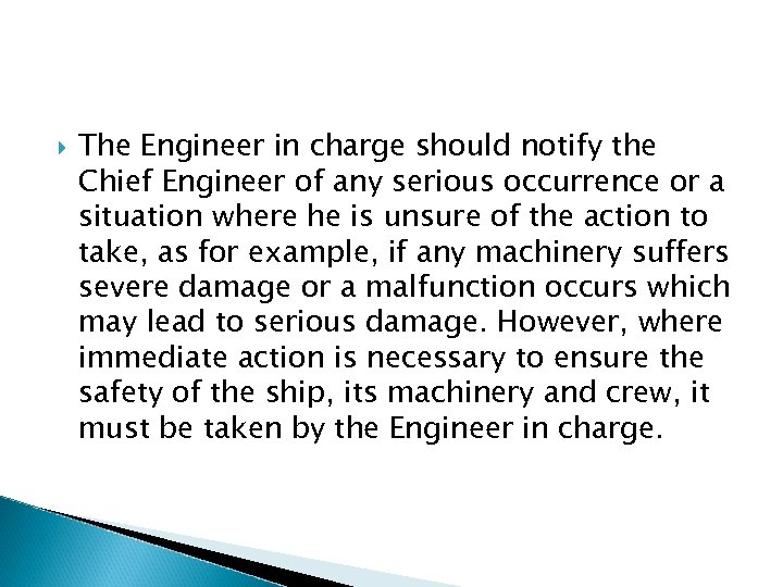 The Engineer in charge should notify the Chief Engineer of any serious occurrence