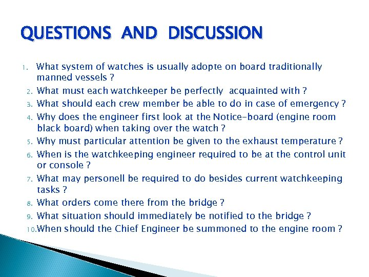 QUESTIONS AND DISCUSSION What system of watches is usually adopte on board traditionally manned