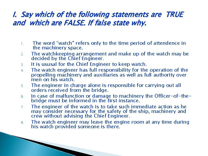 I. Say which of the following statements are TRUE and which are FALSE. If
