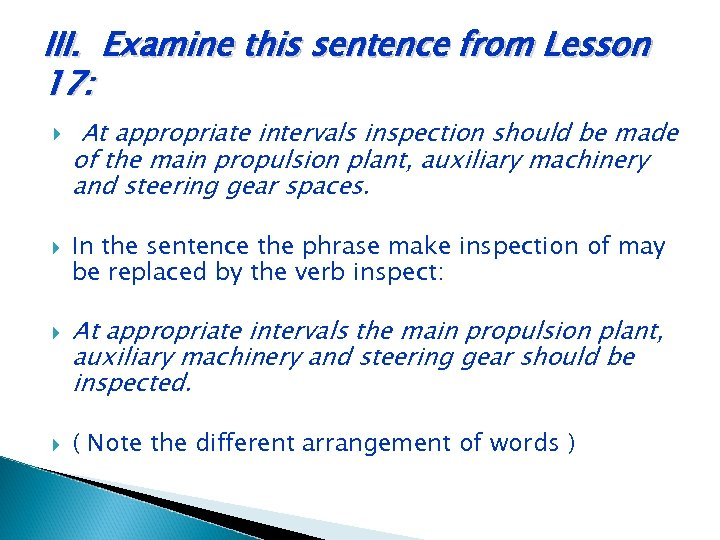 III. Examine this sentence from Lesson 17: At appropriate intervals inspection should be made
