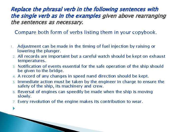 Replace the phrasal verb in the following sentences with the single verb as in