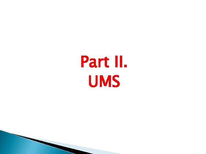 Part II. UMS