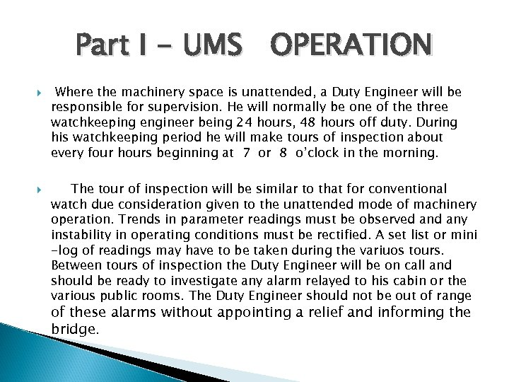 Part I - UMS OPERATION Where the machinery space is unattended, a Duty Engineer