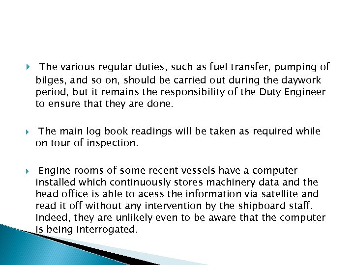 The various regular duties, such as fuel transfer, pumping of bilges, and so