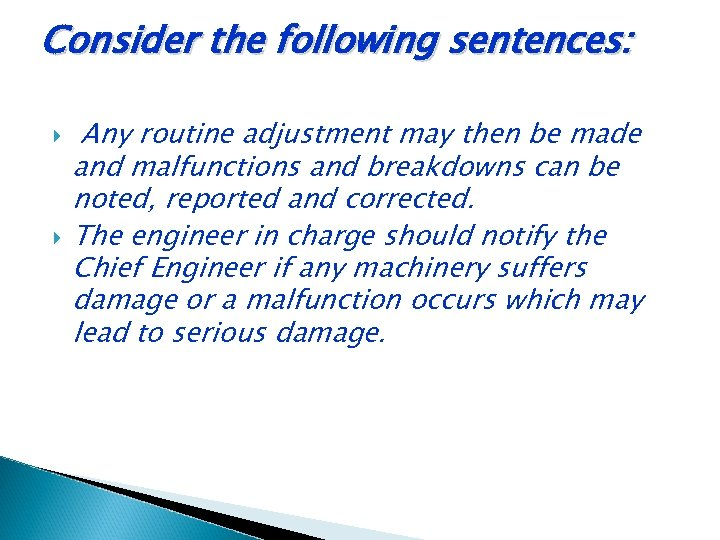 Consider the following sentences: Any routine adjustment may then be made and malfunctions and