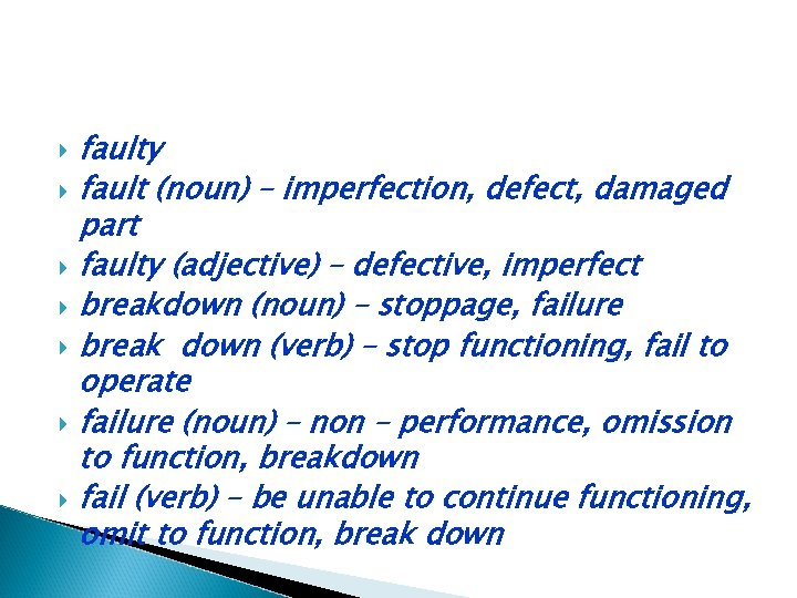 faulty fault (noun) – imperfection, defect, damaged part faulty (adjective) – defective, imperfect