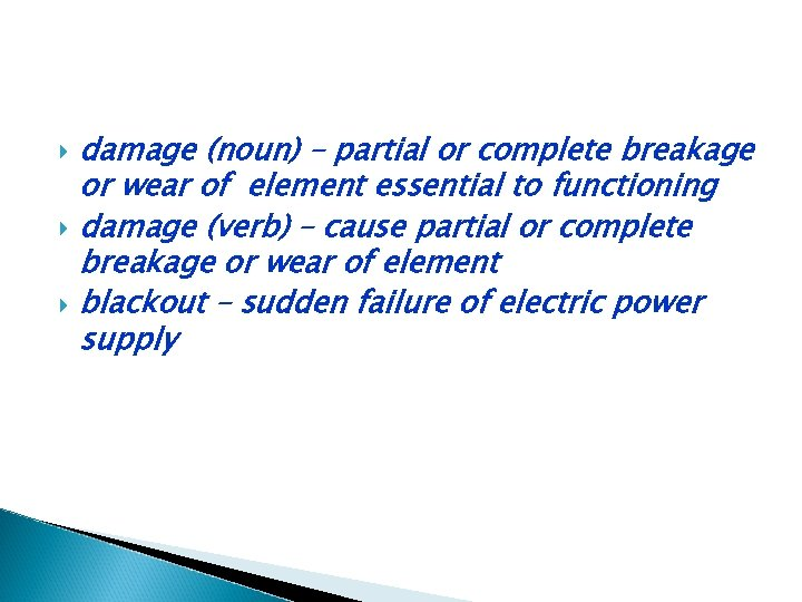 damage (noun) – partial or complete breakage or wear of element essential to