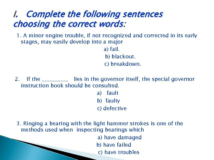 I. Complete the following sentences choosing the correct words: 1. A minor engine trouble,