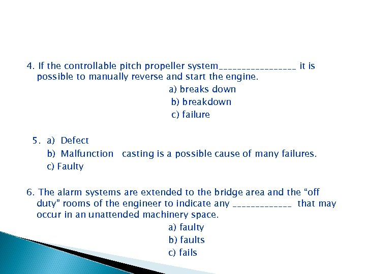 4. If the controllable pitch propeller system_________ it is possible to manually reverse and