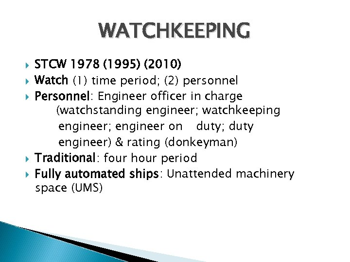 WATCHKEEPING STCW 1978 (1995) (2010) Watch (1) time period; (2) personnel Personnel: Engineer officer