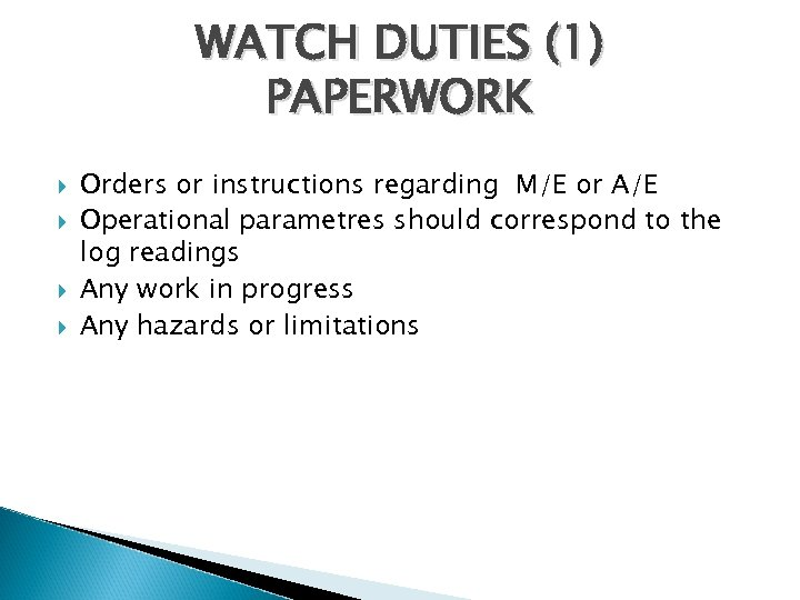 WATCH DUTIES (1) PAPERWORK Orders or instructions regarding M/E or A/E Operational parametres should