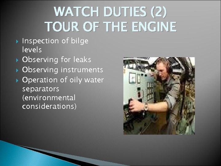 WATCH DUTIES (2) TOUR OF THE ENGINE Inspection of bilge levels Observing for leaks