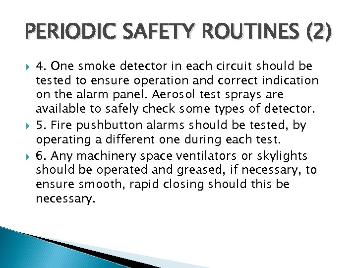 PERIODIC SAFETY ROUTINES (2) 4. One smoke detector in each circuit should be tested