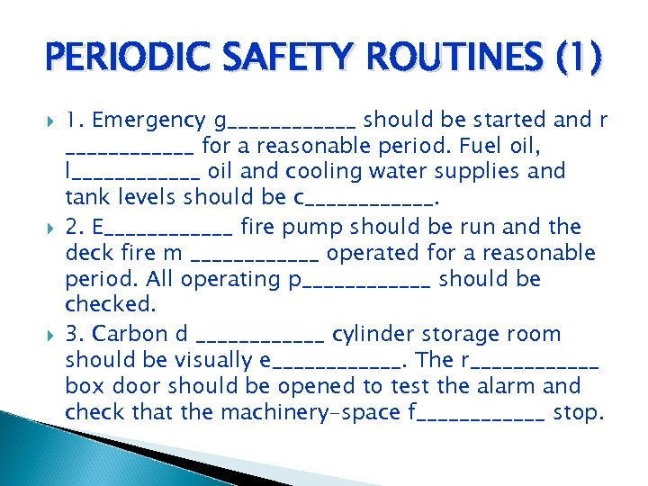 PERIODIC SAFETY ROUTINES (1) 1. Emergency g______ should be started and r ______ for