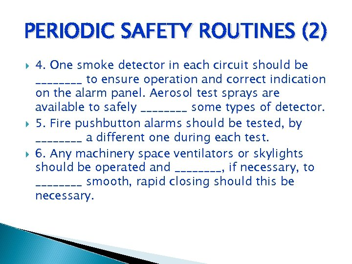 PERIODIC SAFETY ROUTINES (2) 4. One smoke detector in each circuit should be ____