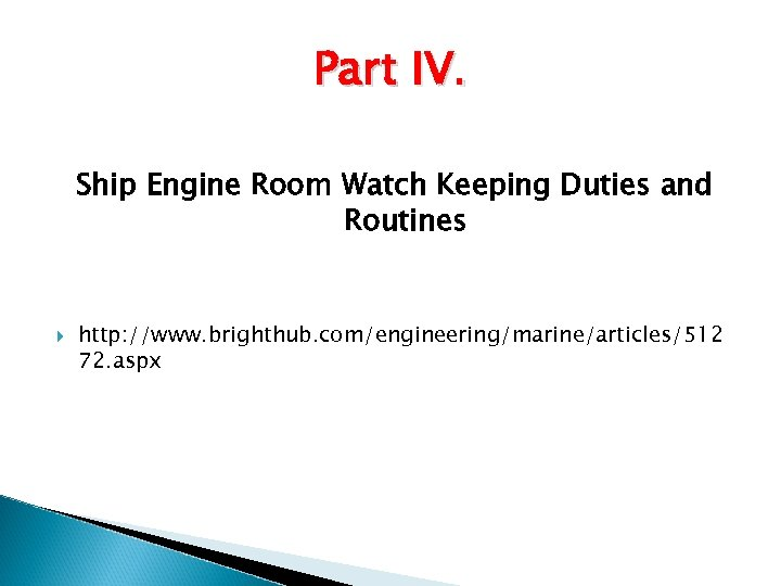 Part IV. Ship Engine Room Watch Keeping Duties and Routines http: //www. brighthub. com/engineering/marine/articles/512