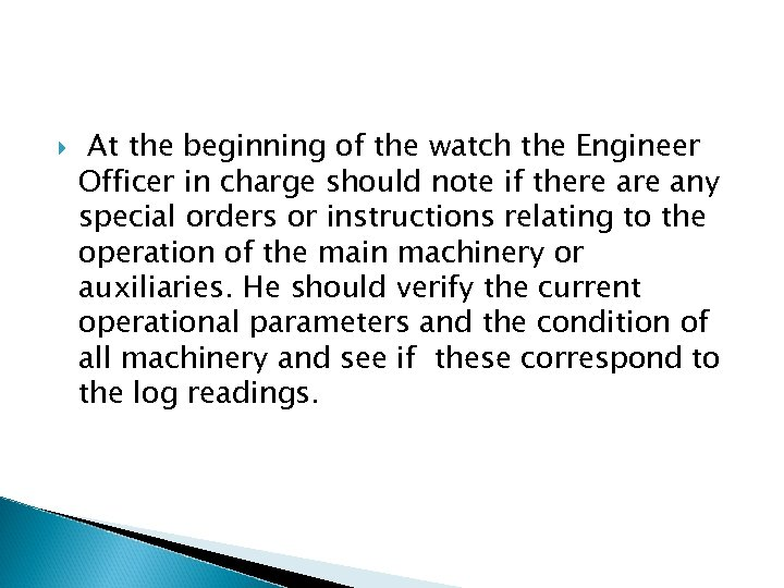 At the beginning of the watch the Engineer Officer in charge should note