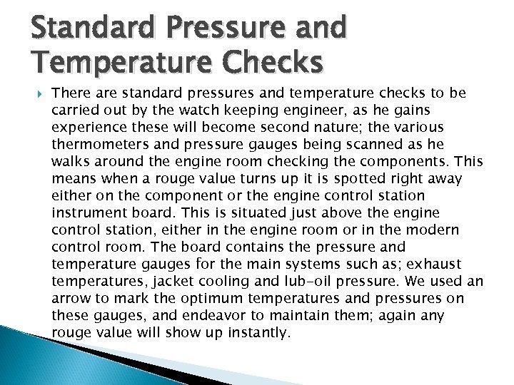 Standard Pressure and Temperature Checks There are standard pressures and temperature checks to be
