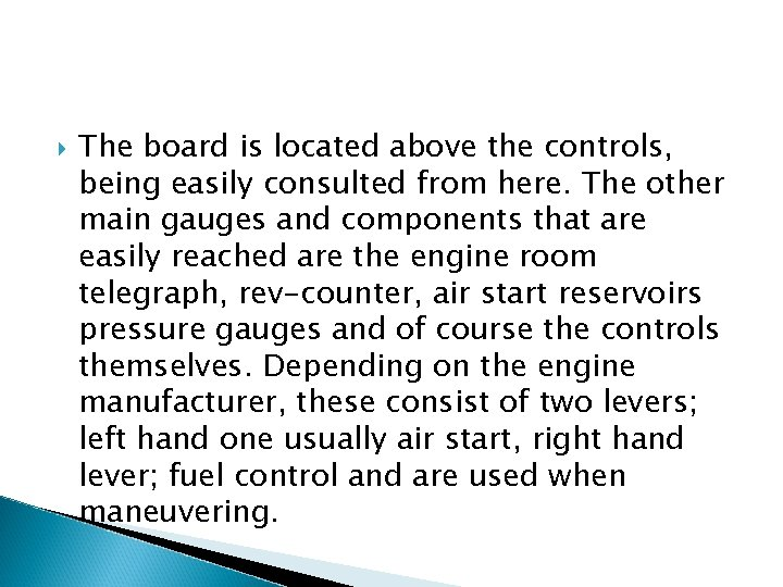 The board is located above the controls, being easily consulted from here. The