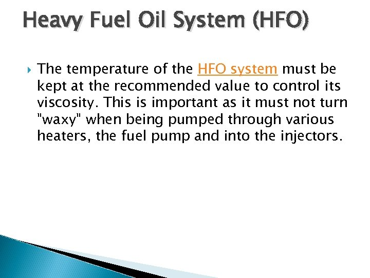 Heavy Fuel Oil System (HFO) The temperature of the HFO system must be kept