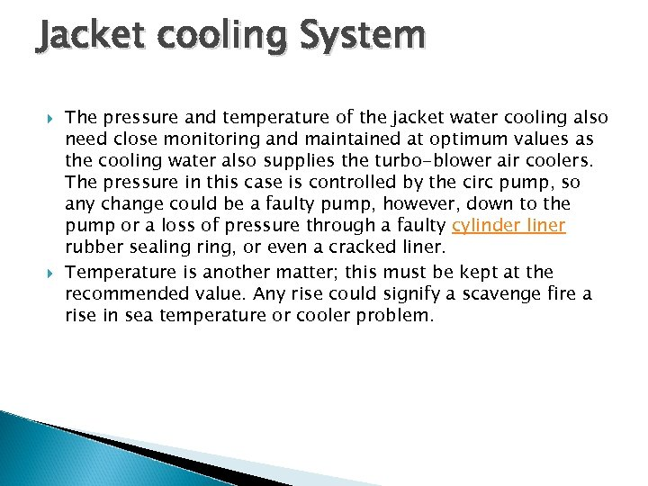 Jacket cooling System The pressure and temperature of the jacket water cooling also need