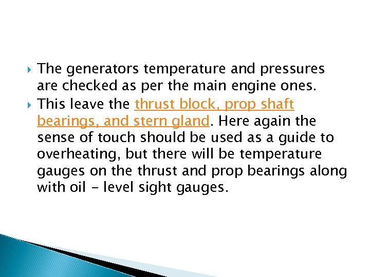 The generators temperature and pressures are checked as per the main engine ones.