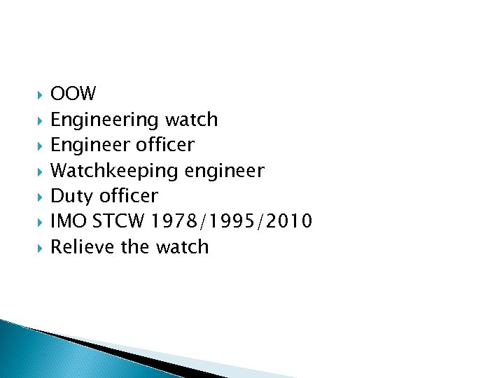 OOW Engineering watch Engineer officer Watchkeeping engineer Duty officer IMO STCW 1978/1995/2010 Relieve
