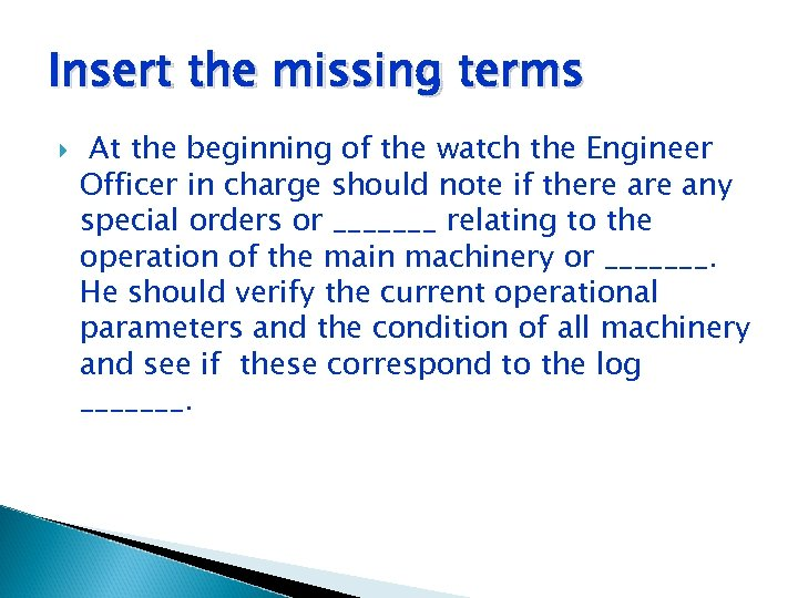 Insert the missing terms At the beginning of the watch the Engineer Officer in