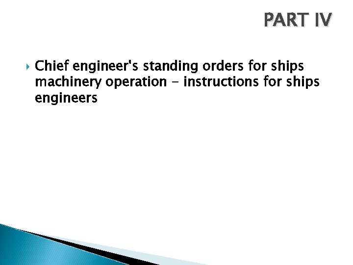 PART IV Chief engineer's standing orders for ships machinery operation - instructions for ships
