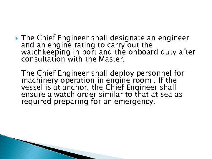 The Chief Engineer shall designate an engineer and an engine rating to carry