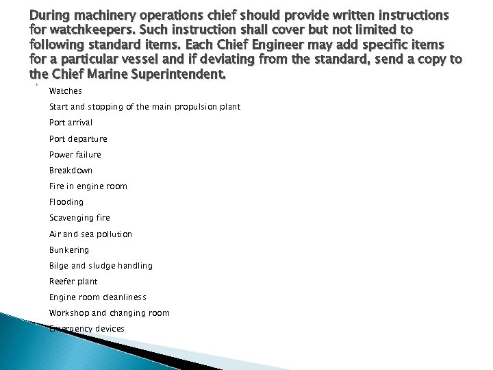During machinery operations chief should provide written instructions for watchkeepers. Such instruction shall cover