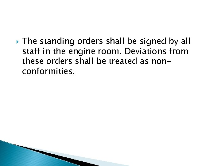 The standing orders shall be signed by all staff in the engine room.