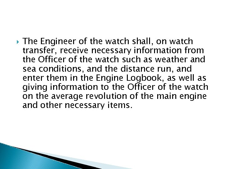 The Engineer of the watch shall, on watch transfer, receive necessary information from