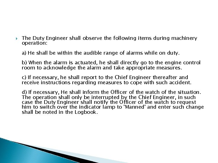 The Duty Engineer shall observe the following items during machinery operation: a) He