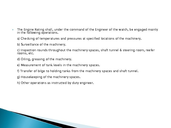 The Engine Rating shall, under the command of the Engineer of the watch,