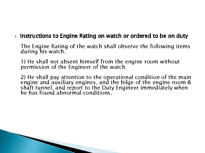 Instructions to Engine Rating on watch or ordered to be on duty The