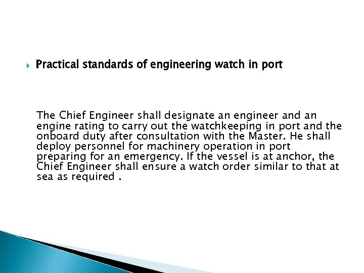 Practical standards of engineering watch in port The Chief Engineer shall designate an