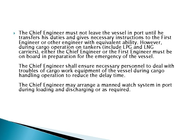 The Chief Engineer must not leave the vessel in port until he transfers