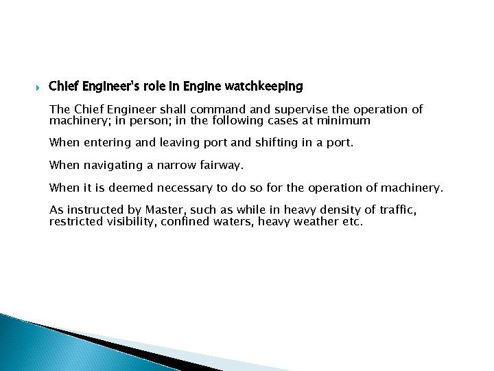 Chief Engineer's role in Engine watchkeeping The Chief Engineer shall command supervise the