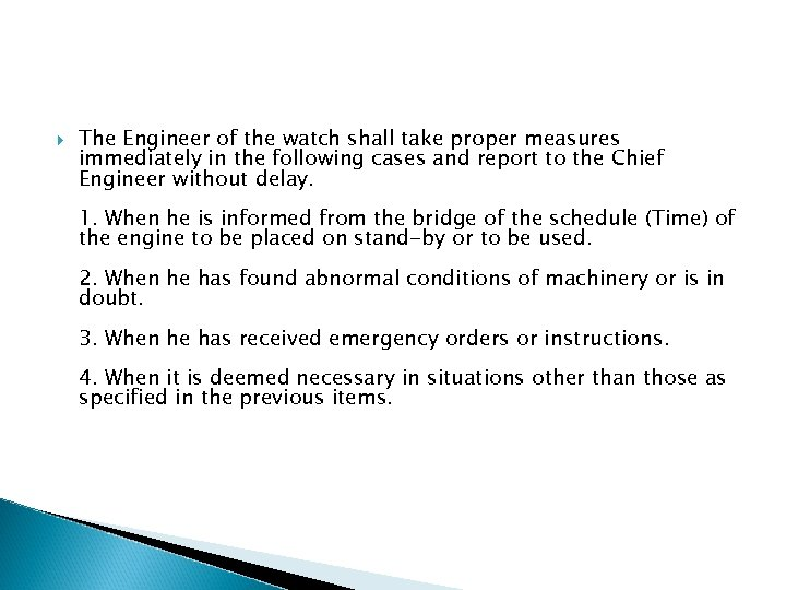 The Engineer of the watch shall take proper measures immediately in the following
