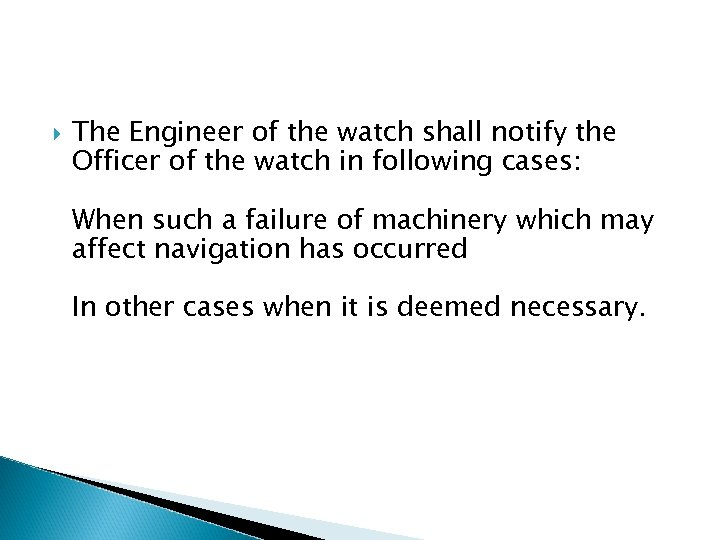 The Engineer of the watch shall notify the Officer of the watch in