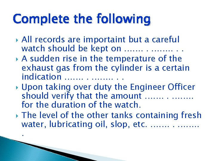 Complete the following All records are importaint but a careful watch should be kept