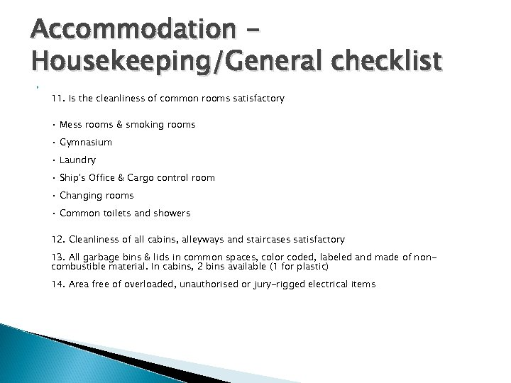 Accommodation Housekeeping/General checklist 11. Is the cleanliness of common rooms satisfactory • Mess rooms