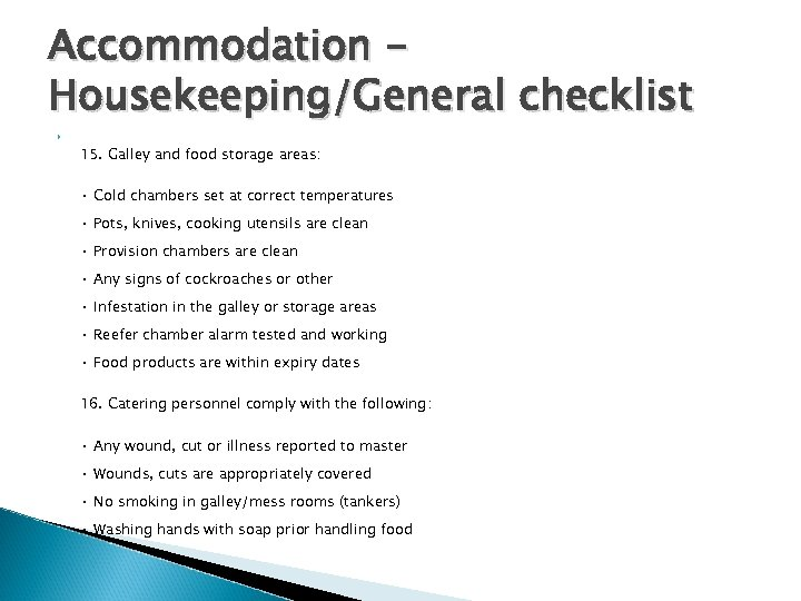 Accommodation Housekeeping/General checklist 15. Galley and food storage areas: • Cold chambers set at