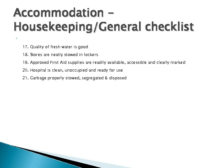 Accommodation Housekeeping/General checklist 17. Quality of fresh water is good 18. Stores are neatly