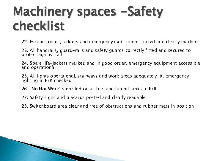Machinery spaces -Safety checklist 22. Escape routes, ladders and emergency exits unobstructed and clearly
